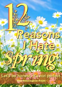 12 Things I Hate About Spring