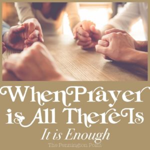 When Prayer is All There Is